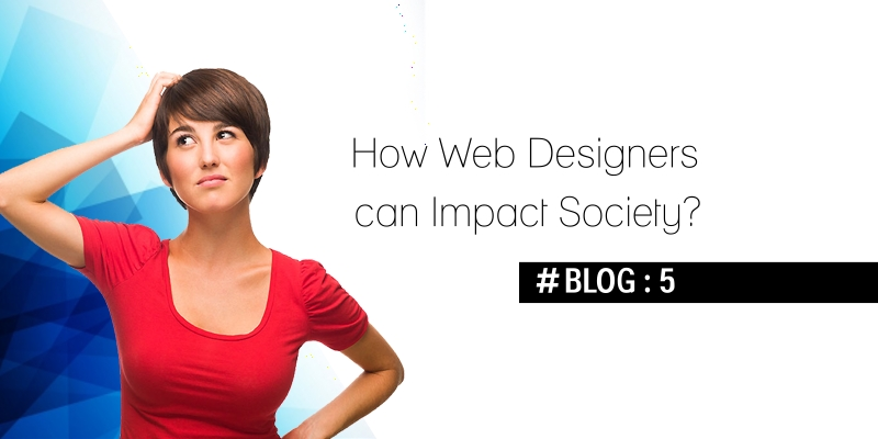 How Web Designers Can Impact Society ?
